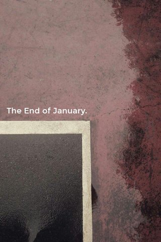 The End of January.