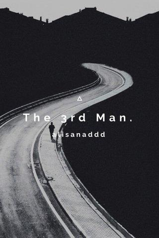 The 3rd Man. alisanaddd
