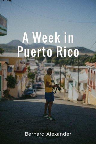 A Week in Puerto Rico Bernard Alexander