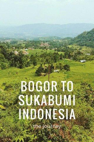 BOGOR TO SUKABUMI INDONESIA the journey
