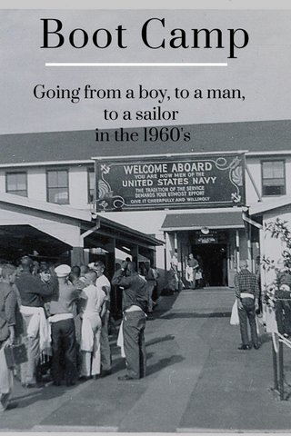 Boot Camp Going from a boy, to a man, to a sailor in the 1960's