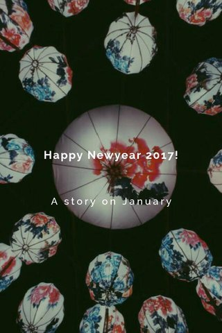 Happy Newyear 2017! A story on January