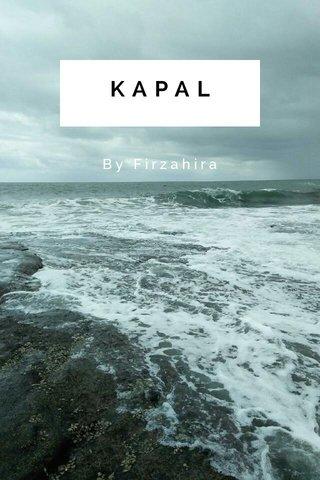 KAPAL By Firzahira