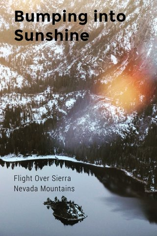 Bumping into Sunshine Flight Over Sierra Nevada Mountains