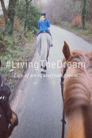 #LivingTheDream Life of an equestrian groom