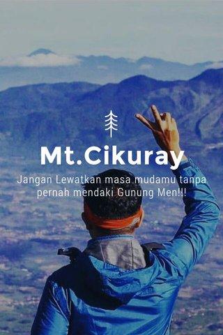Mt.Cikuray Jangan Lewatkan masa mudamu tanpa pernah mendaki Gunung Men!!!