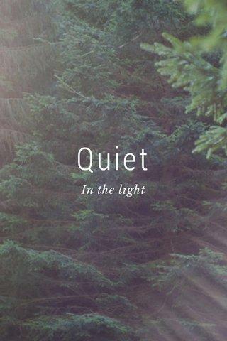 Quiet In the light