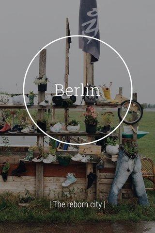 Berlin   The reborn city  