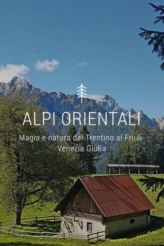 ALPI ORIENTALI Magia e natura dal Trentino al Friuli-Venezia Giulia