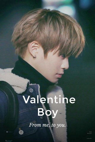 Valentine Boy From me, to you.