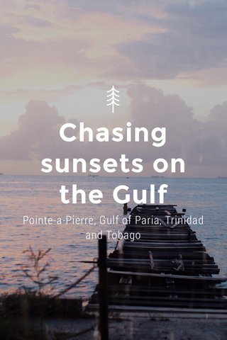 Chasing sunsets on the Gulf Pointe-a-Pierre, Gulf of Paria, Trinidad and Tobago