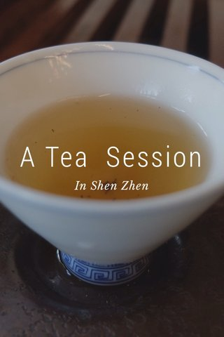A Tea Session In Shen Zhen