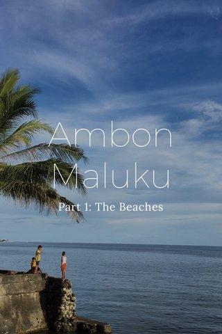 Ambon Maluku Part 1: The Beaches