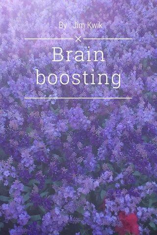 Brain boosting By : Jim Kwik