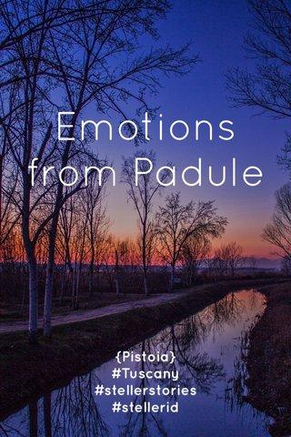 Emotions from Padule {Pistoia} #Tuscany #stellerstories #stellerid