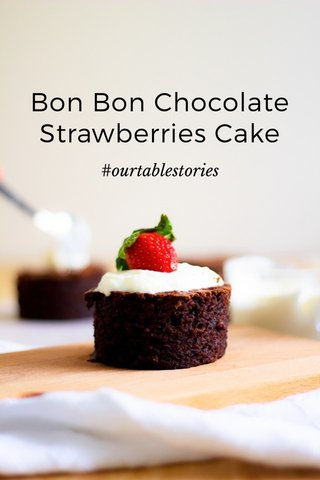 Bon Bon Chocolate Strawberries Cake #ourtablestories