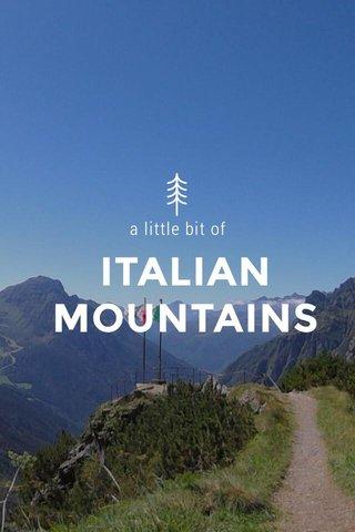 ITALIAN MOUNTAINS a little bit of