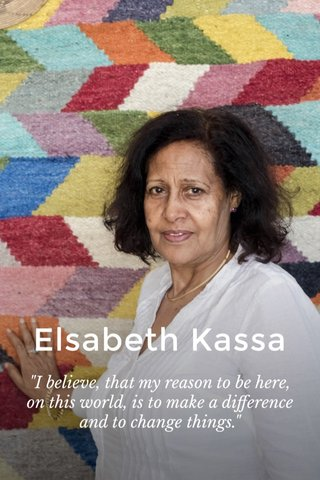 "Elsabeth Kassa ""I believe, that my reason to be here, on this world, is to make a difference and to change things."""