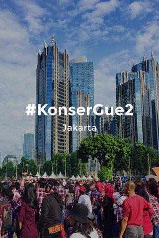 #KonserGue2 Jakarta