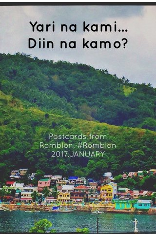 Yari na kami... Diin na kamo? Postcards from Romblon, #Romblon 2017.JANUARY