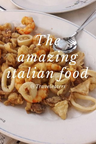 The amazing italian food @Traveleaters