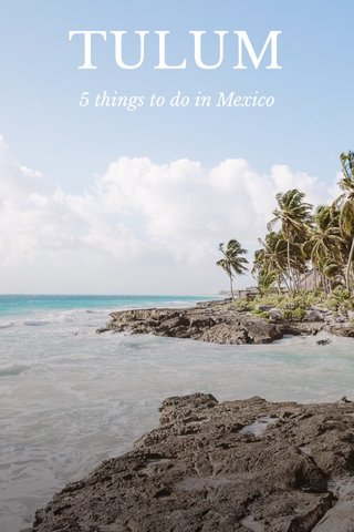TULUM 5 things to do in Mexico