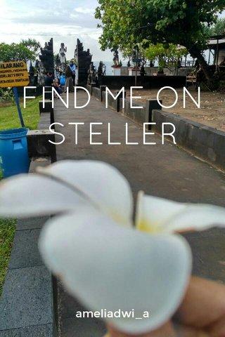 FIND ME ON STELLER ameliadwi_a