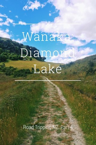 Wanaka: Diamond Lake Road Tripping NZ: Part 4