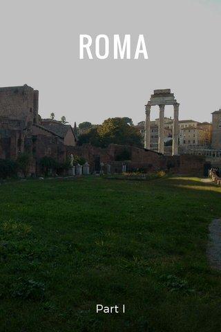 ROMA Part I