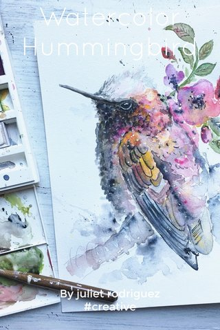 Watercolor Hummingbird By juliet rodriguez #creative