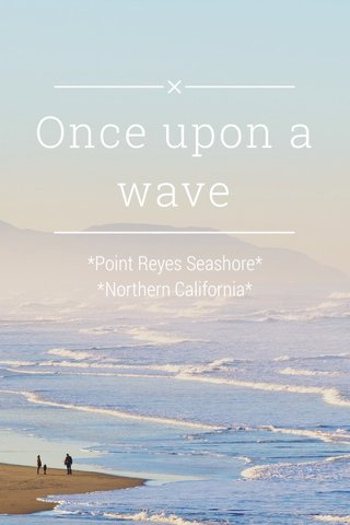 Once upon a wave *Point Reyes Seashore* *Northern California*