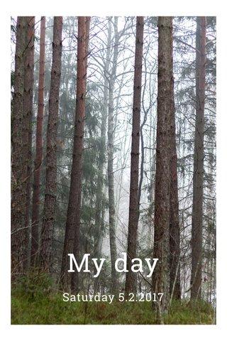 My day Saturday 5.2.2017
