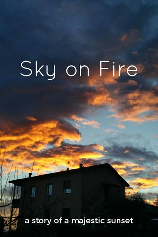 Sky on Fire a story of a majestic sunset