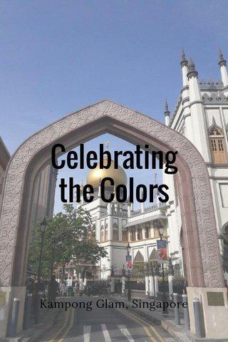Celebrating the Colors Kampong Glam, Singapore