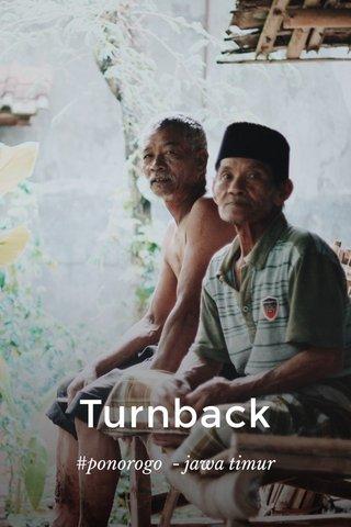 Turnback #ponorogo - jawa timur