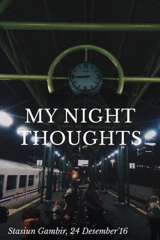 MY NIGHT THOUGHTS Stasiun Gambir, 24 Desember'16