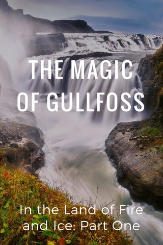 THE MAGIC OF GULLFOSS In the Land of Fire and Ice: Part One