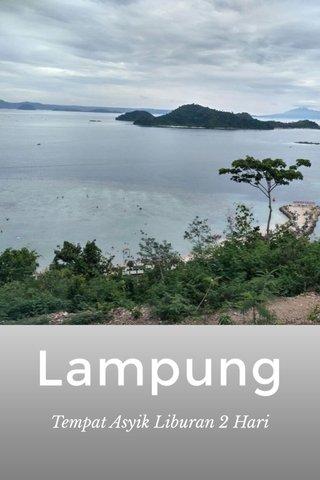 Lampung Tempat Asyik Liburan 2 Hari