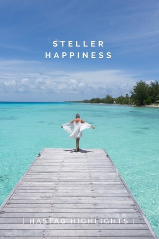 STELLER HAPPINESS | HASTAG HIGHLIGHTS |