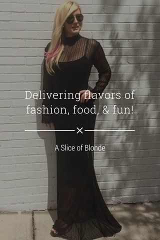 Delivering flavors of fashion, food, & fun! A Slice of Blonde
