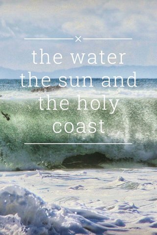 the water the sun and the holy coast