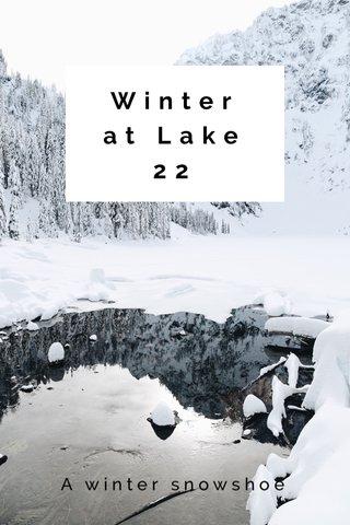 Winter at Lake 22 A winter snowshoe