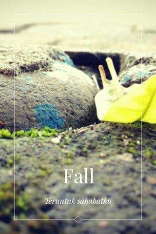 Fall Teruntuk sahabatku
