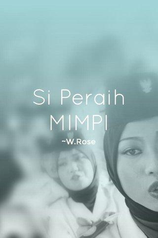 Si Peraih MIMPI ~W.Rose