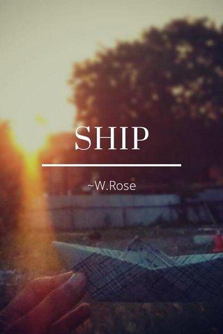 SHIP ~W.Rose