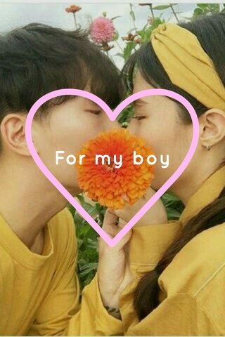 For my boy