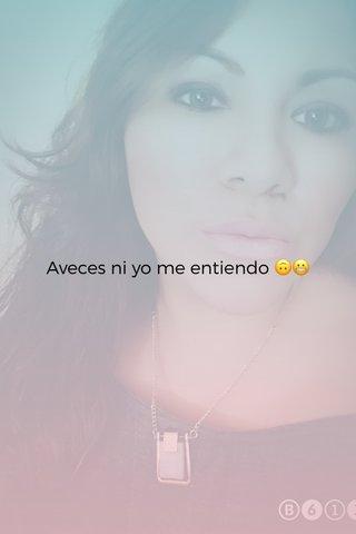 Aveces ni yo me entiendo 🙃😬