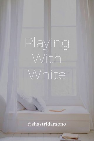 Playing With White @shastridarsono