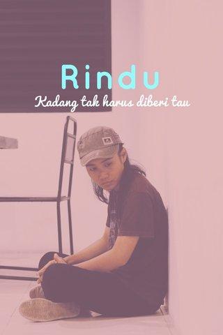 Rindu Kadang tak harus diberi tau