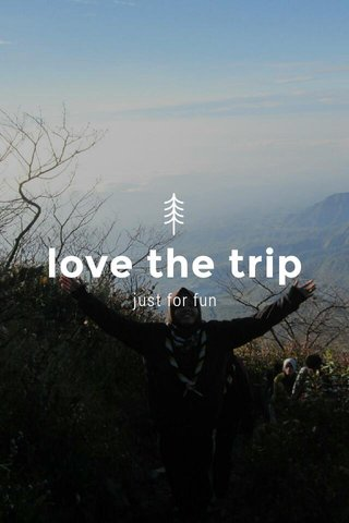 love the trip just for fun